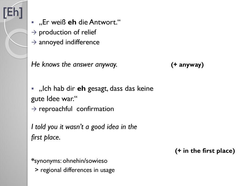 "[Eh] (+ in the first place) ""Er weiß eh die Antwort."
